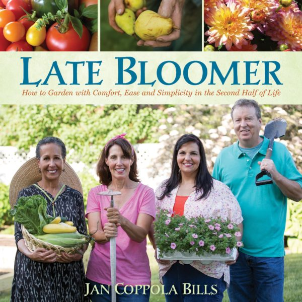 Late Bloomer: How to Garden with Comfort, Ease and Simplicity